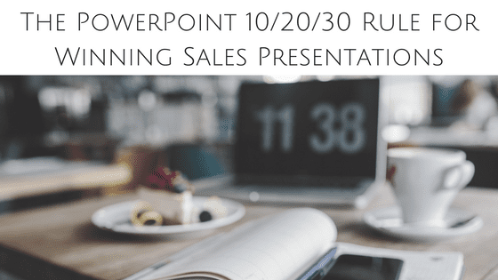 The PowerPoint 10/20/30 Rule for Winning Sales Presentations