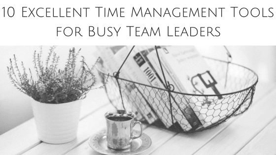 10 Excellent Time Management Tools for Busy Team Leaders